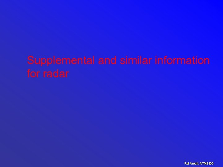 Supplemental and similar information for radar Pat Arnott, ATMS 360