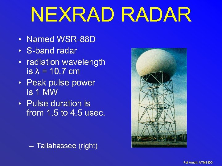 NEXRAD RADAR • Named WSR-88 D • S-band radar • radiation wavelength is λ