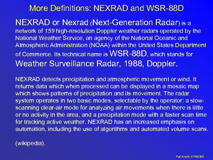 More Definitions: NEXRAD and WSR-88 D NEXRAD or Nexrad (Next-Generation Radar) is a network