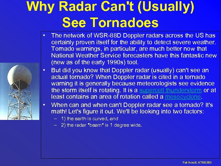 Why Radar Can't (Usually) See Tornadoes • The network of WSR-88 D Doppler radars