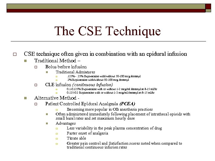 The CSE Technique o CSE technique often given in combination with an epidural infusion