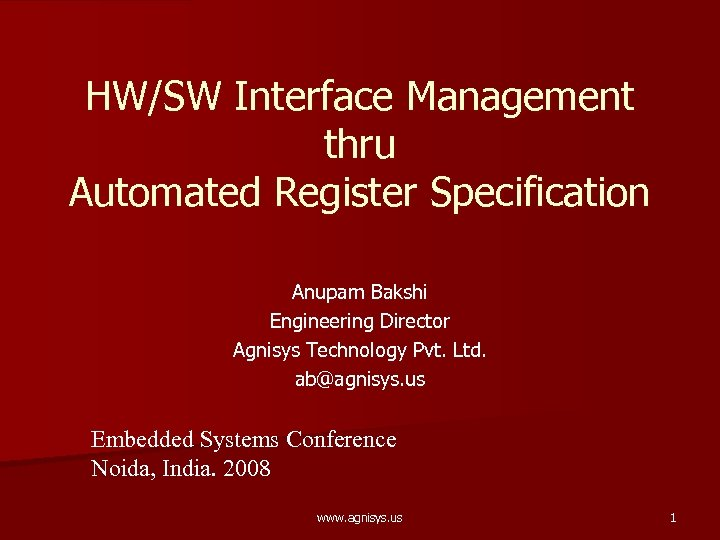 HW/SW Interface Management thru Automated Register Specification Anupam Bakshi Engineering Director Agnisys Technology Pvt.