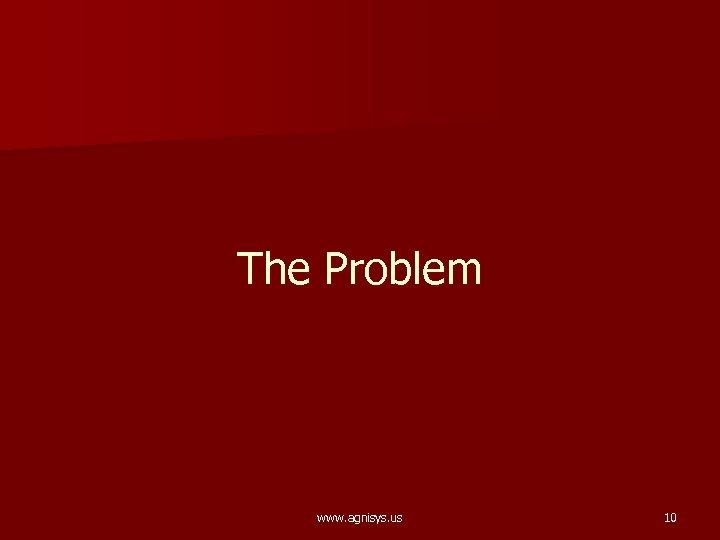 The Problem www. agnisys. us 10