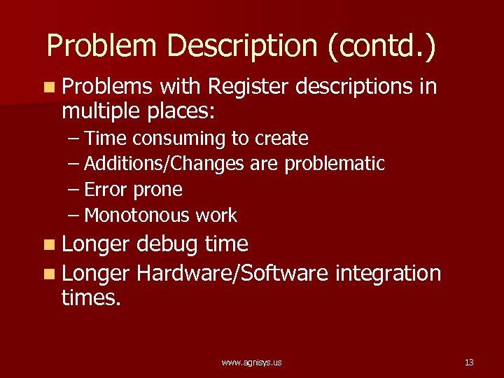Problem Description (contd. ) n Problems with Register descriptions in multiple places: – Time