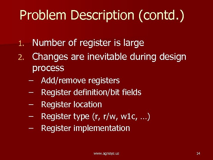 Problem Description (contd. ) Number of register is large 2. Changes are inevitable during