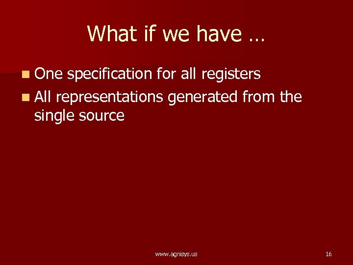 What if we have … n One specification for all registers n All representations