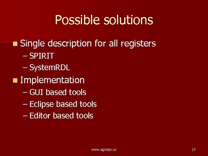 Possible solutions n Single description for all registers – SPIRIT – System. RDL n