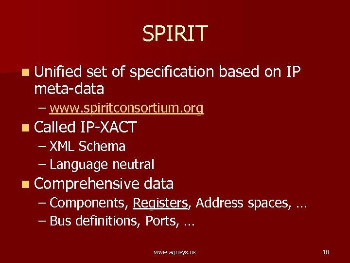 SPIRIT n Unified set of specification based on IP meta-data – www. spiritconsortium. org