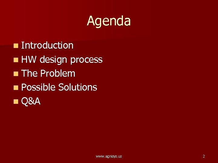 Agenda n Introduction n HW design process n The Problem n Possible Solutions n