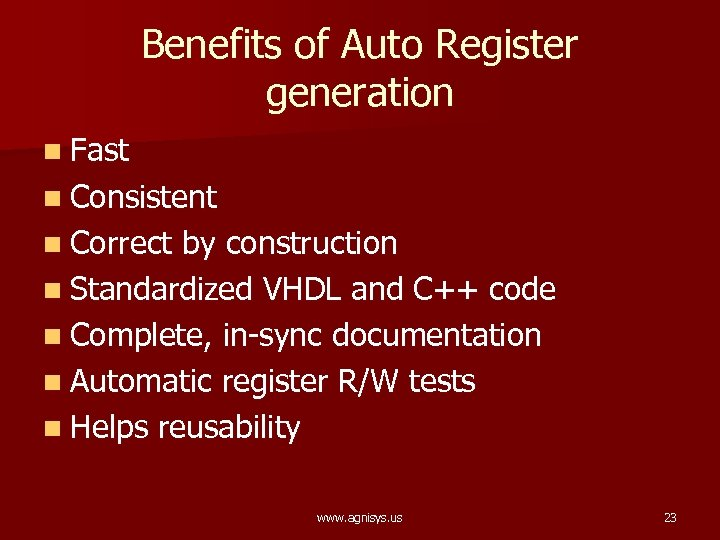 Benefits of Auto Register generation n Fast n Consistent n Correct by construction n