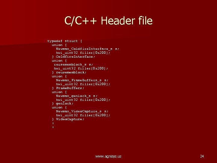 C/C++ Header file typedef struct { union { Newman_Coldfire. Interface_s s; hwi_uint 32 filler[0