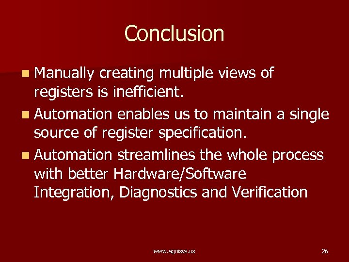 Conclusion n Manually creating multiple views of registers is inefficient. n Automation enables us