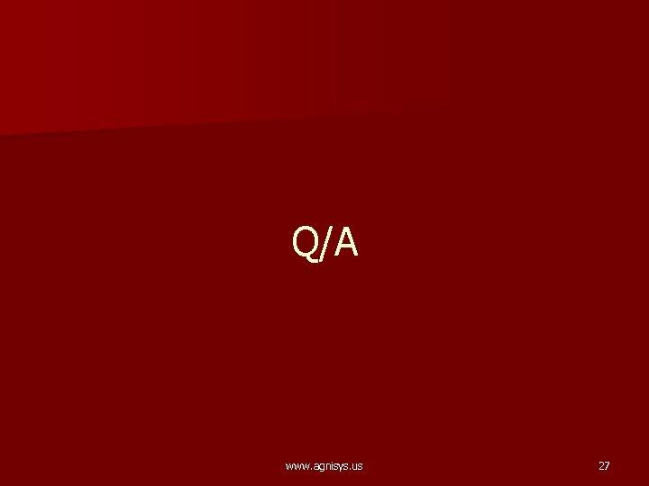 Q/A www. agnisys. us 27