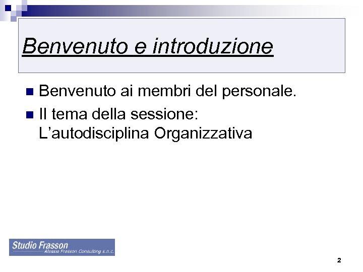 Benvenuto e introduzione Benvenuto ai membri del personale. n Il tema della sessione: L'autodisciplina