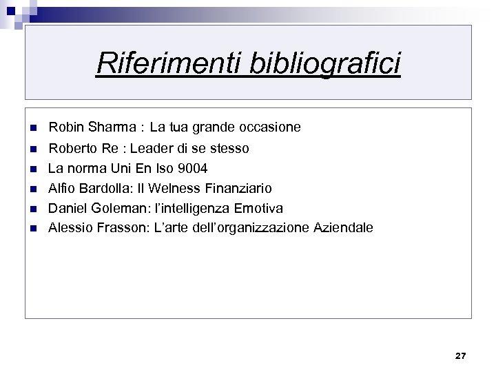 Riferimenti bibliografici n Robin Sharma : La tua grande occasione n Roberto Re :