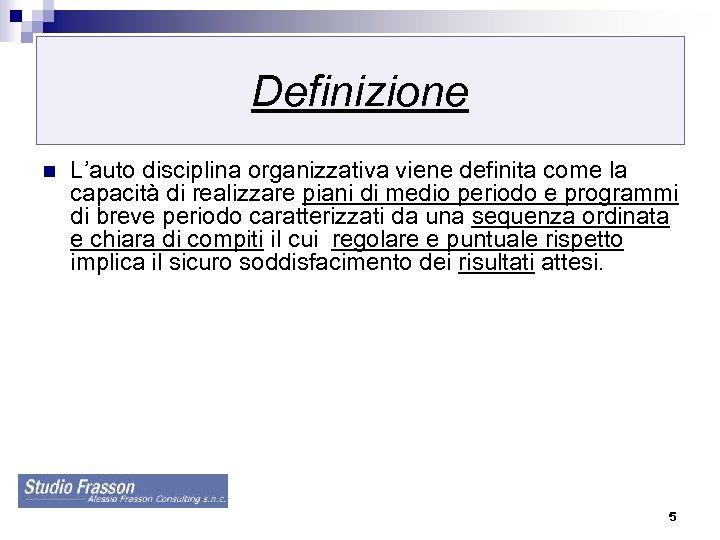 Definizione n L'auto disciplina organizzativa viene definita come la capacità di realizzare piani di
