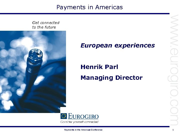 Payments in Americas Get connected to the future European experiences Henrik Parl Managing Director