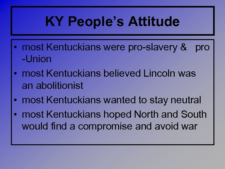 KY People's Attitude • most Kentuckians were pro-slavery & pro -Union • most Kentuckians