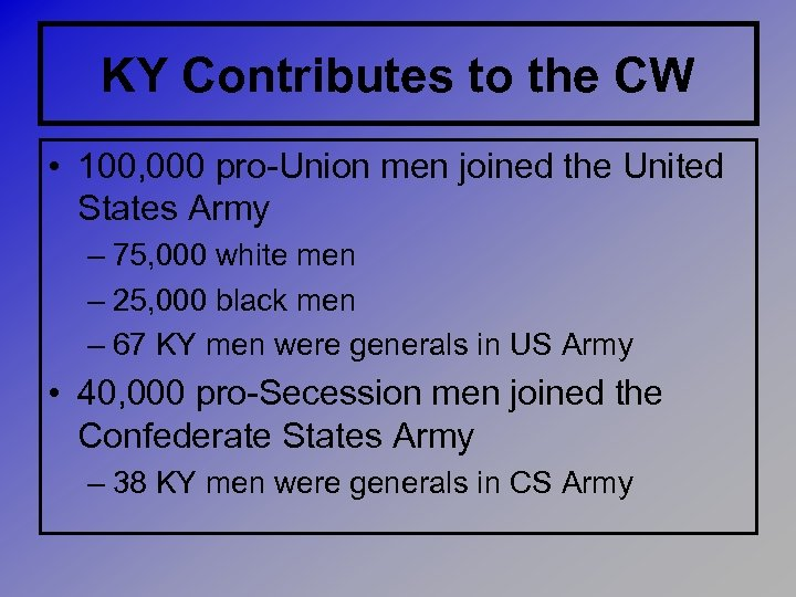 KY Contributes to the CW • 100, 000 pro-Union men joined the United States
