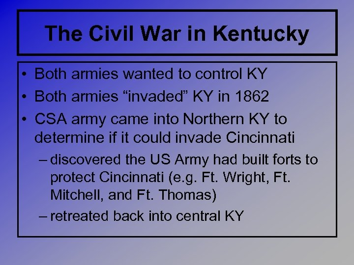 The Civil War in Kentucky • Both armies wanted to control KY • Both