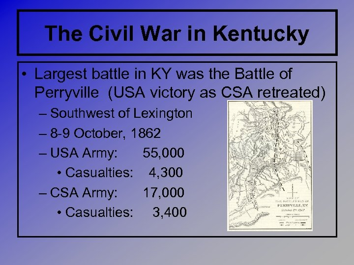 The Civil War in Kentucky • Largest battle in KY was the Battle of