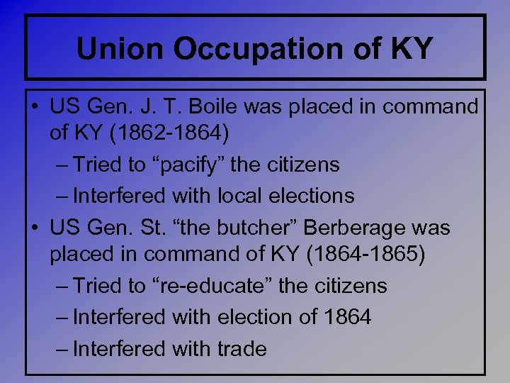 Union Occupation of KY • US Gen. J. T. Boile was placed in command