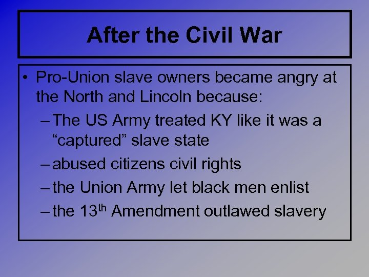 After the Civil War • Pro-Union slave owners became angry at the North and