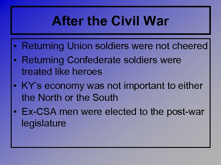 After the Civil War • Returning Union soldiers were not cheered • Returning Confederate