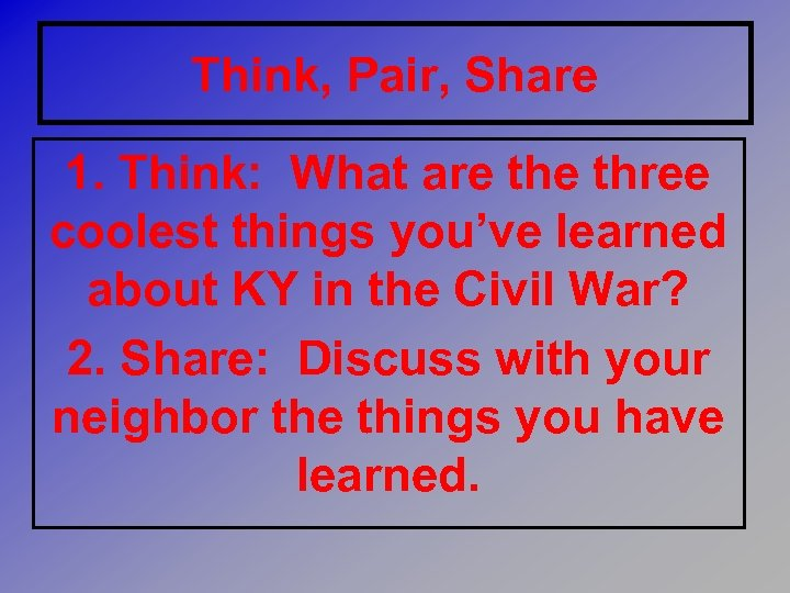 Think, Pair, Share 1. Think: What are three coolest things you've learned about KY