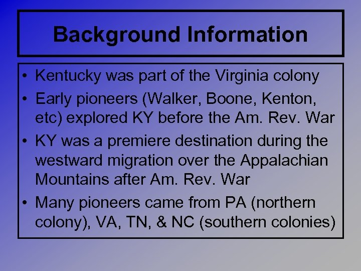 Background Information • Kentucky was part of the Virginia colony • Early pioneers (Walker,