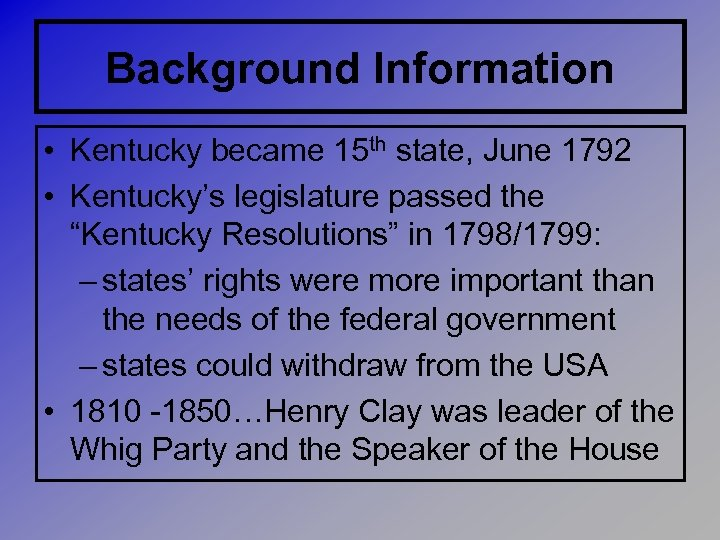 Background Information • Kentucky became 15 th state, June 1792 • Kentucky's legislature passed