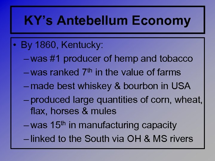 KY's Antebellum Economy • By 1860, Kentucky: – was #1 producer of hemp and