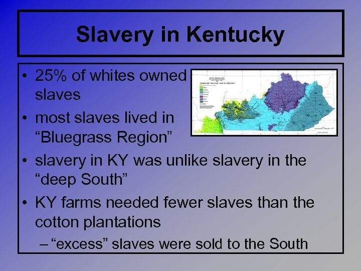 Slavery in Kentucky • 25% of whites owned slaves • most slaves lived in