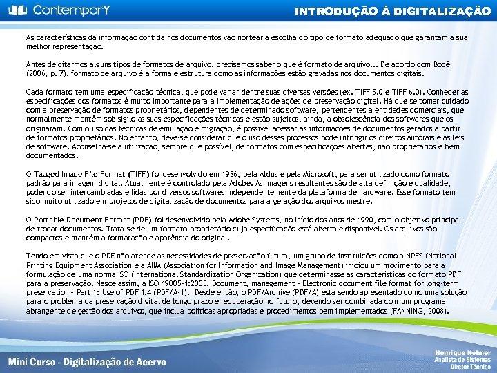 INTRODUÇÃO À DIGITALIZAÇÃO As características da informação contida nos documentos vão nortear a escolha