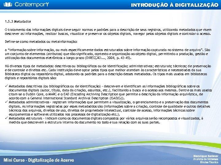 INTRODUÇÃO À DIGITALIZAÇÃO 1. 5. 3 Metadados O tratamento das informações digitais deve seguir