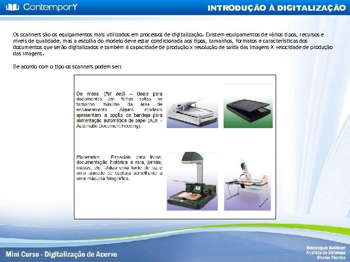INTRODUÇÃO À DIGITALIZAÇÃO Os scanners são os equipamentos mais utilizados em processos de digitalização.