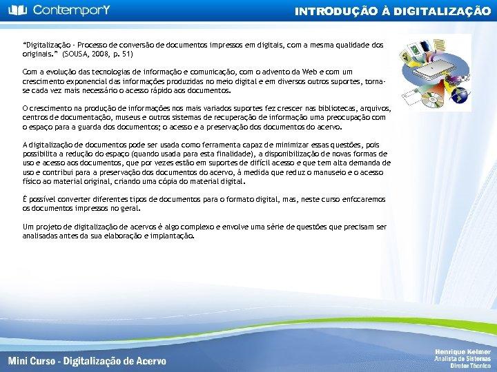 """INTRODUÇÃO À DIGITALIZAÇÃO """"Digitalização - Processo de conversão de documentos impressos em digitais, com"""