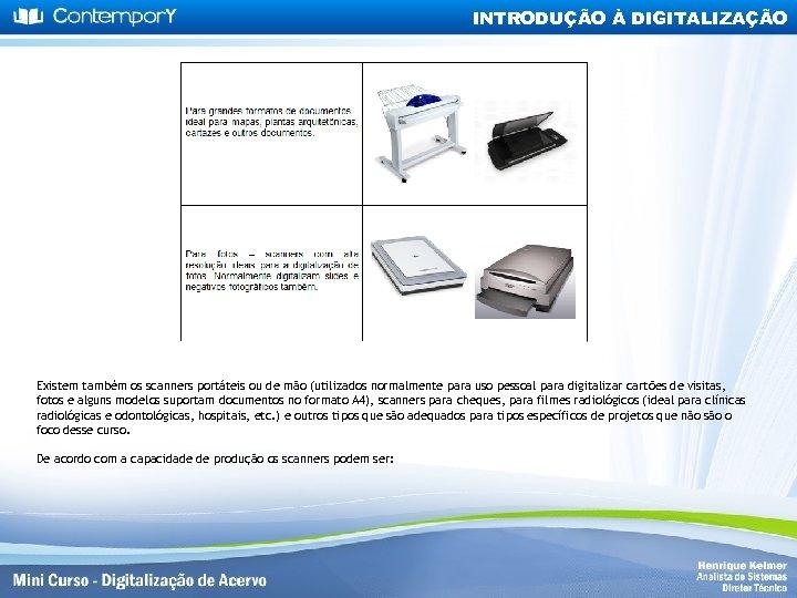 INTRODUÇÃO À DIGITALIZAÇÃO Existem também os scanners portáteis ou de mão (utilizados normalmente para