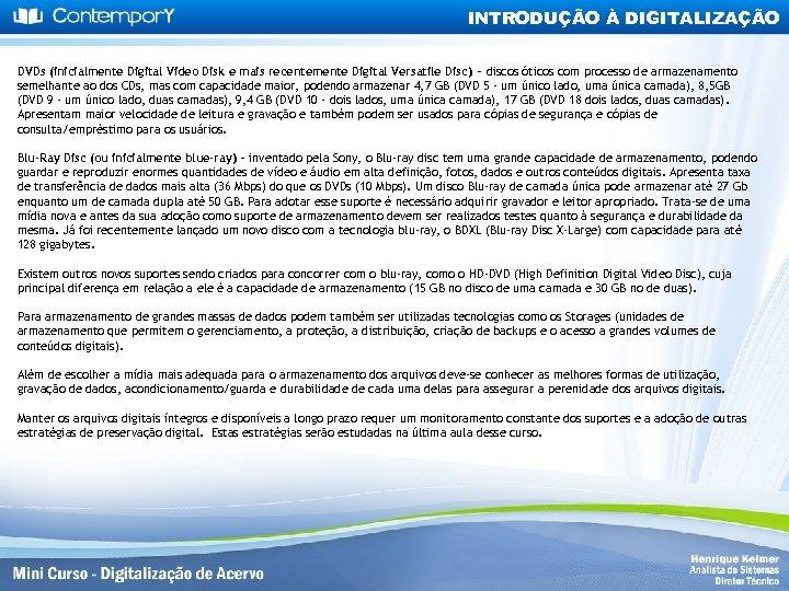 INTRODUÇÃO À DIGITALIZAÇÃO DVDs (inicialmente Digital Video Disk e mais recentemente Digital Versatile Disc)