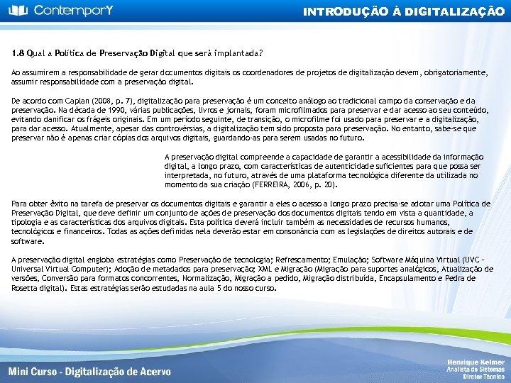 INTRODUÇÃO À DIGITALIZAÇÃO 1. 8 Qual a Política de Preservação Digital que será implantada?
