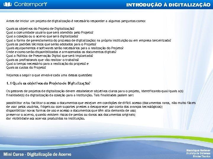 INTRODUÇÃO À DIGITALIZAÇÃO Antes de iniciar um projeto de digitalização é necessário responder a