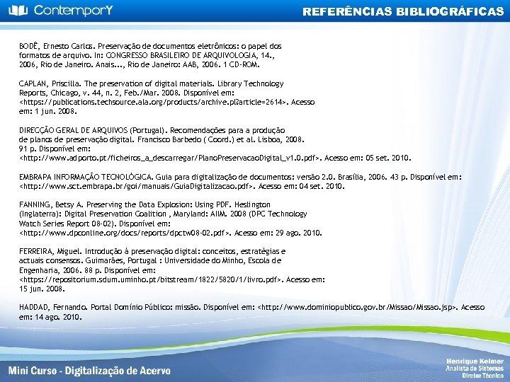 REFERÊNCIAS BIBLIOGRÁFICAS BODÊ, Ernesto Carlos. Preservação de documentos eletrônicos: o papel dos formatos de
