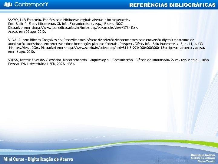 REFERÊNCIAS BIBLIOGRÁFICAS SAYÃO, Luís Fernando. Padrões para bibliotecas digitais abertas e interoperáveis. Enc. Bibli: