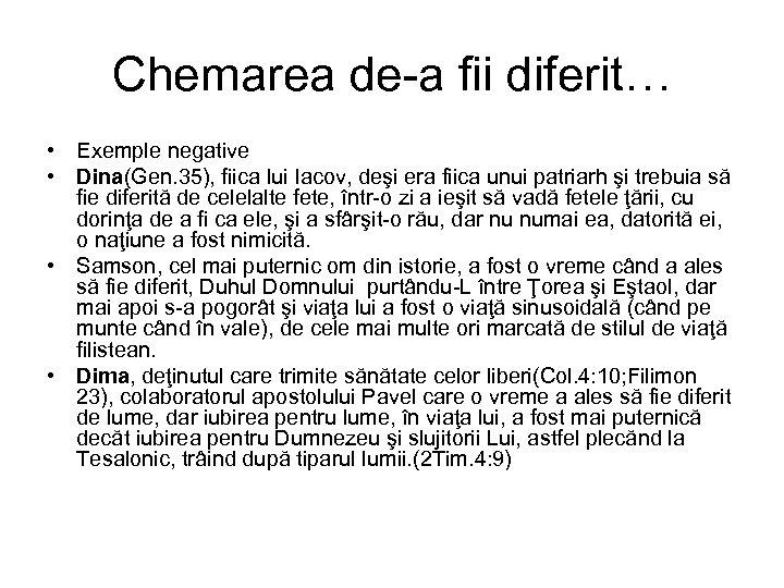 Chemarea de-a fii diferit… • Exemple negative • Dina(Gen. 35), fiica lui Iacov, deşi