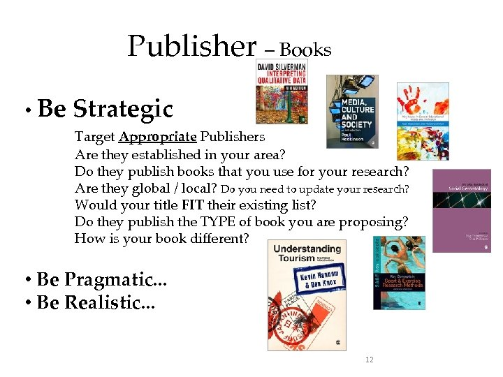 Publisher – Books • Be Strategic Target Appropriate Publishers Are they established in your