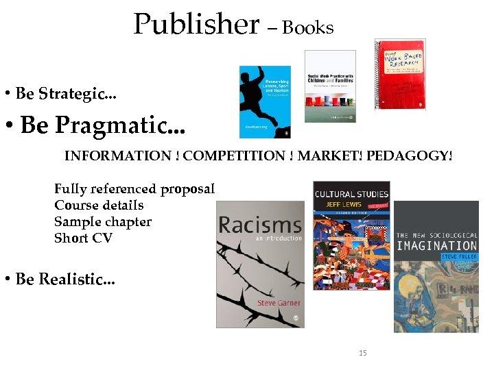 Publisher – Books • Be Strategic. . . • Be Pragmatic. . . INFORMATION