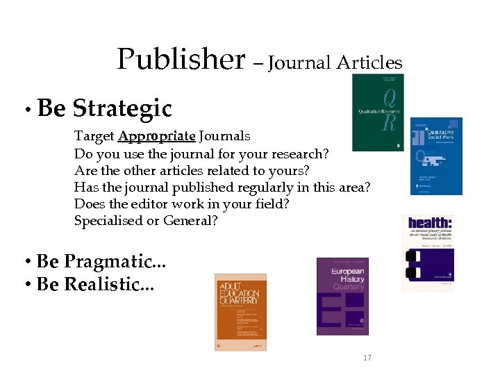 Publisher – Journal Articles • Be Strategic Target Appropriate Journals Do you use the