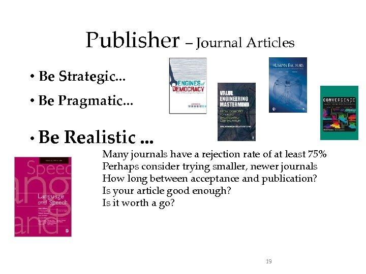 Publisher – Journal Articles • Be Strategic. . . • Be Pragmatic. . .