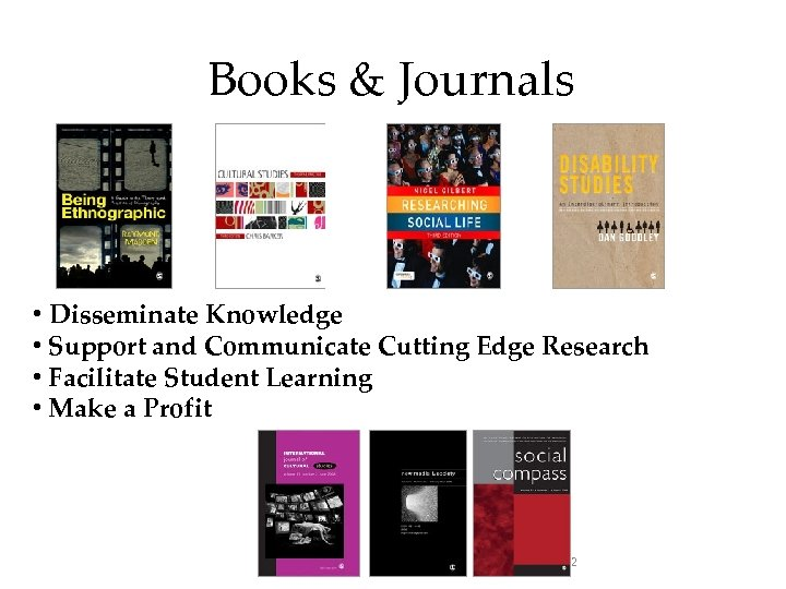 Books & Journals • Disseminate Knowledge • Support and Communicate Cutting Edge Research •