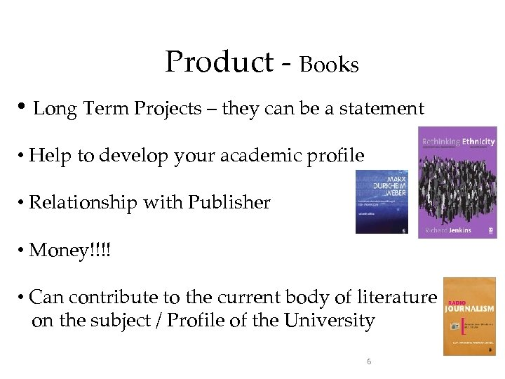 Product - Books • Long Term Projects – they can be a statement •